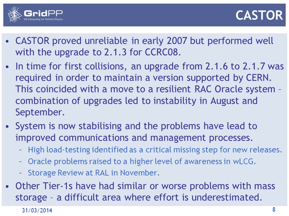 8 CASTOR CASTOR proved unreliable in early 2007 but performed well with the upgrade to 2.1.3 for CCRC08.