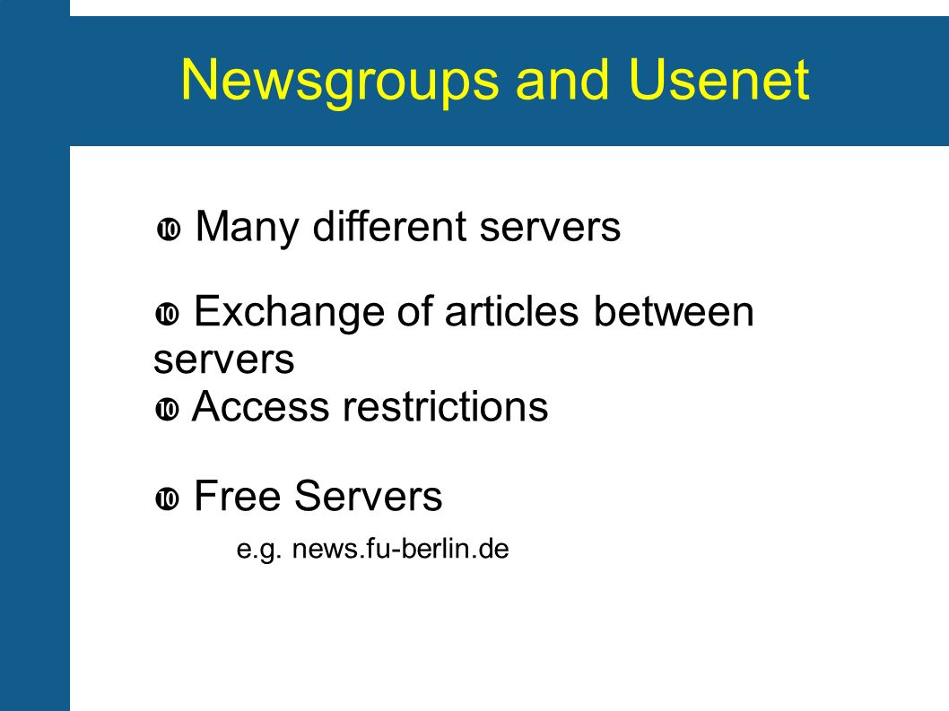 Newsgroups and Usenet Many different servers Free Servers e.g.