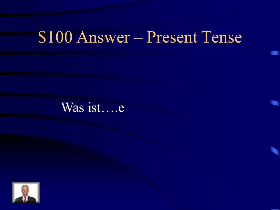 $100 Question – Present Tense The ending for ich