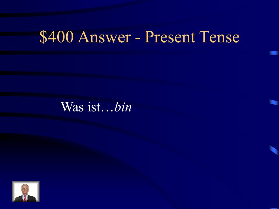 $400 Question - Present Tense Present tense form of sein for ich