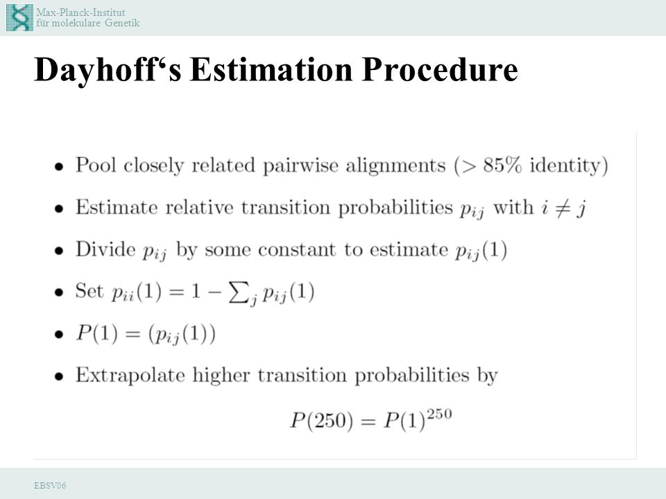 Max-Planck-Institut für molekulare Genetik EBSV06 Dayhoffs Estimation Procedure