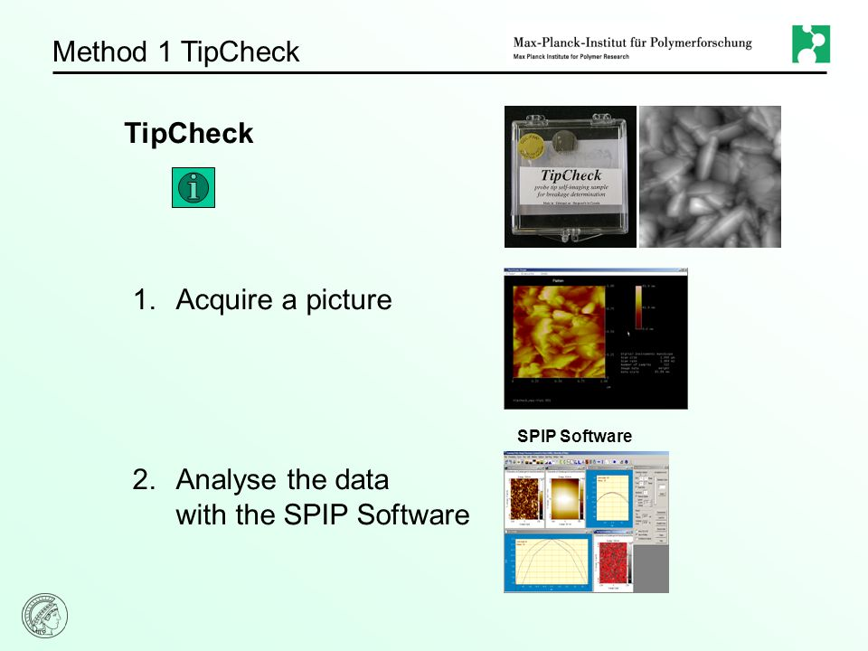 Method 1 TipCheck 1.Acquire a picture 2.Analyse the data with the SPIP Software SPIP Software TipCheck