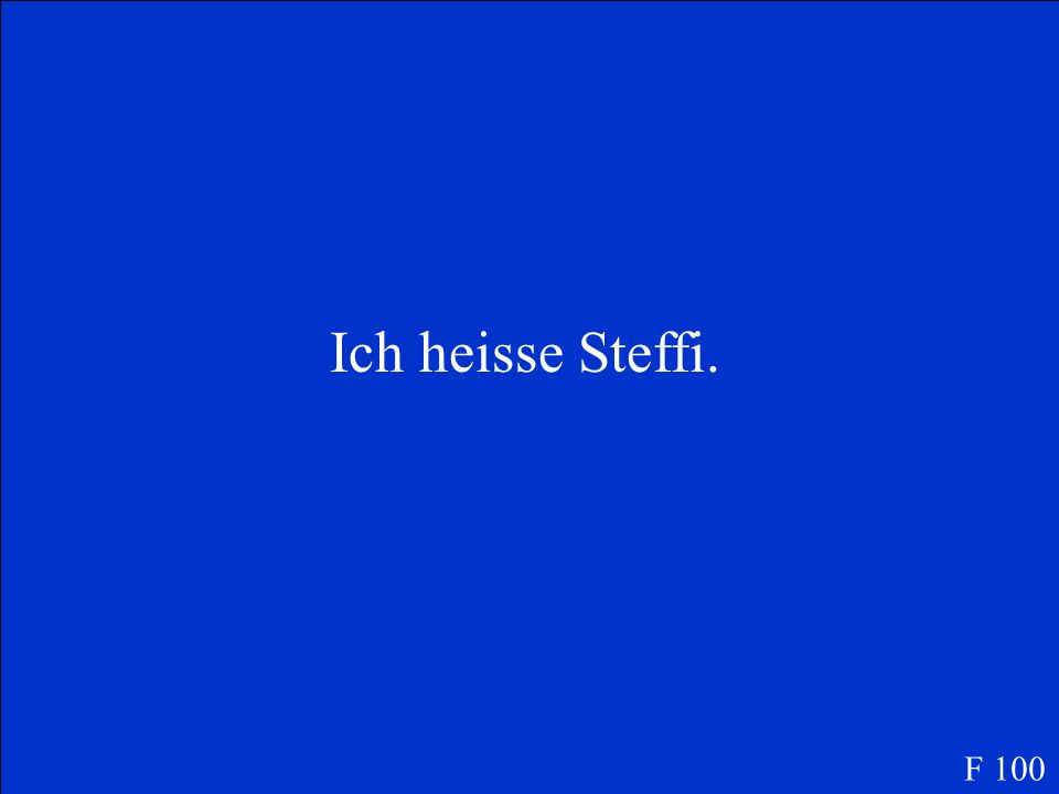 Translate the following sentence into German: My name is Steffi. F 100