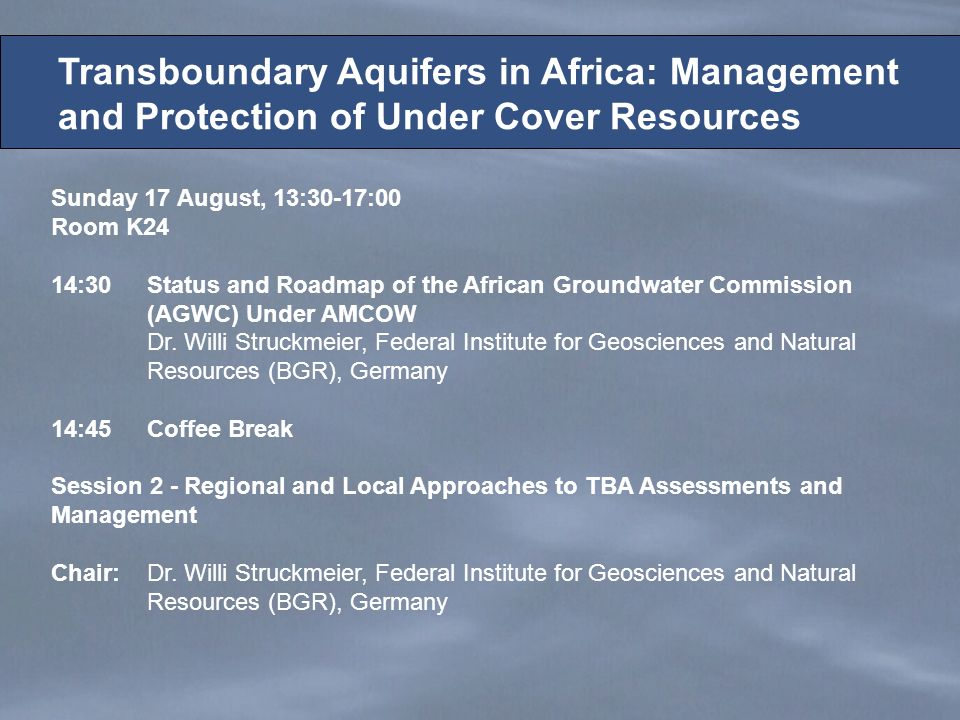 Sunday 17 August, 13:30-17:00 Room K24 14:30Status and Roadmap of the African Groundwater Commission (AGWC) Under AMCOW Dr.