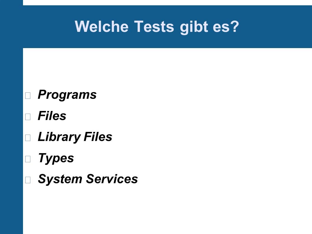 Welche Tests gibt es Programs Files Library Files Types System Services
