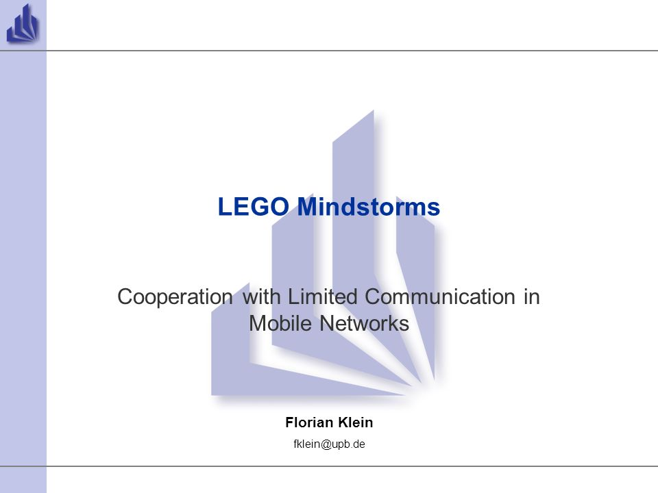 Florian Klein fklein@upb.de LEGO Mindstorms Cooperation with Limited Communication in Mobile Networks