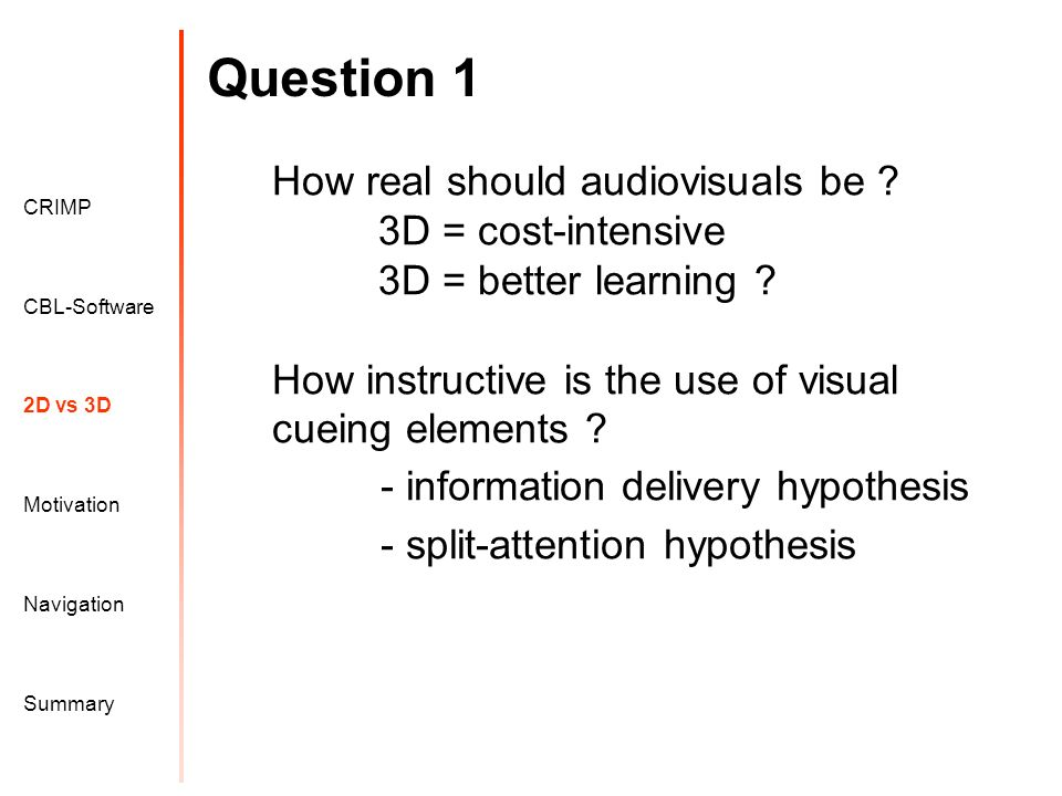 Question 1 Motivation CRIMP 2D vs 3D CBL-Software Navigation Summary How real should audiovisuals be .