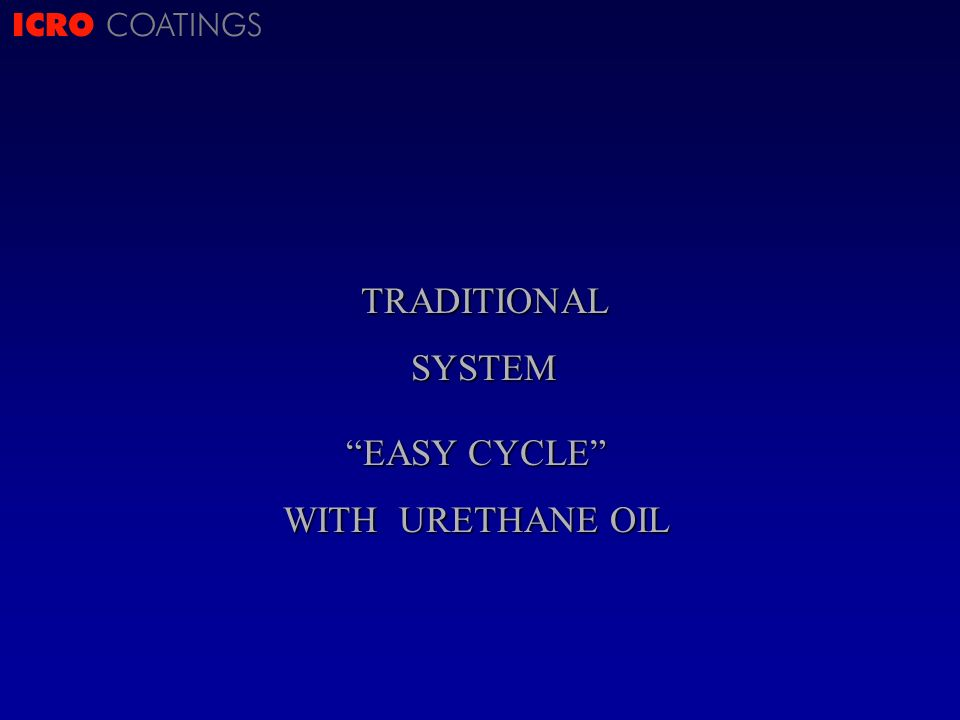 ICRO COATINGSTRADITIONALSYSTEM EASY CYCLE WITH URETHANE OIL