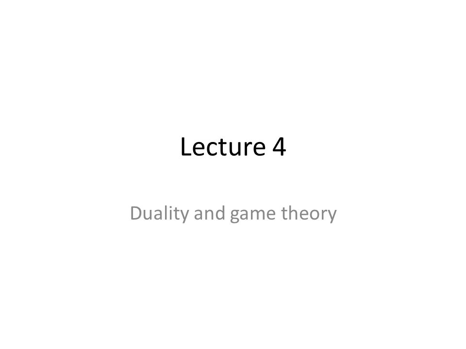 Lecture 4 Duality and game theory