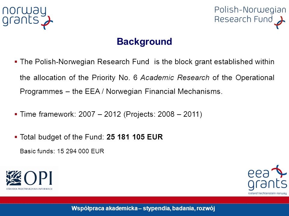 Background The Polish-Norwegian Research Fund is the block grant established within the allocation of the Priority No.