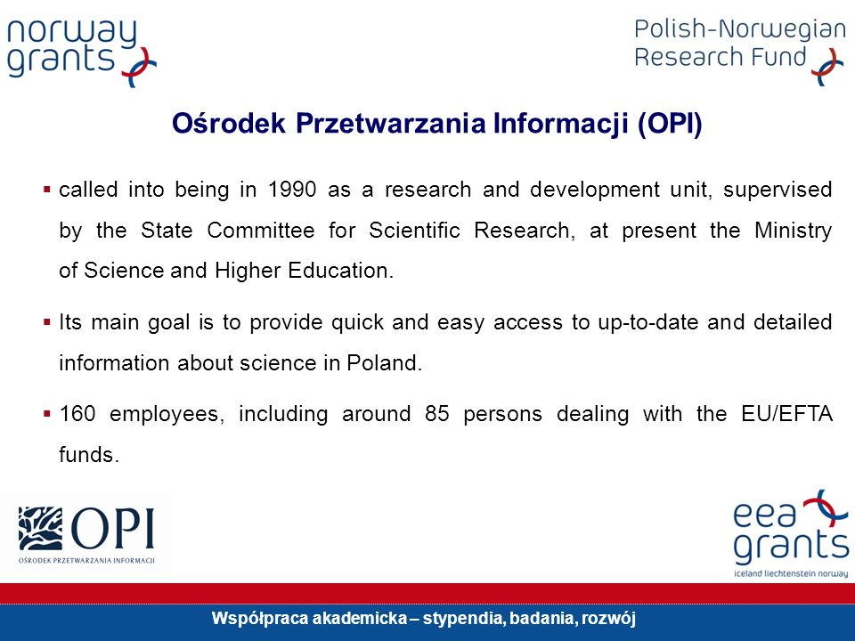 Współpraca akademicka – stypendia, badania, rozwój Ośrodek Przetwarzania Informacji (OPI) called into being in 1990 as a research and development unit, supervised by the State Committee for Scientific Research, at present the Ministry of Science and Higher Education.