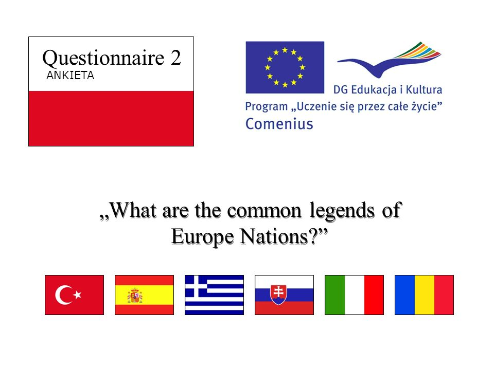 Questionnaire 2 ANKIETA What are the common legends of Europe Nations