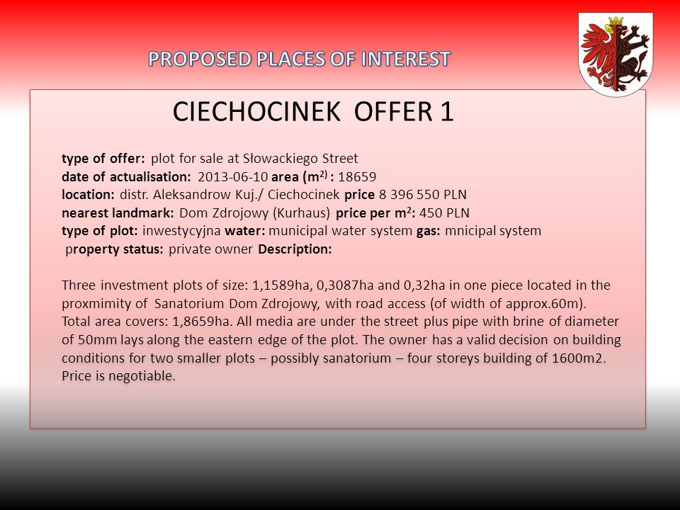 CIECHOCINEK OFFER 1 type of offer: plot for sale at Słowackiego Street date of actualisation: 2013-06-10 area (m 2) : 18659 location: distr.