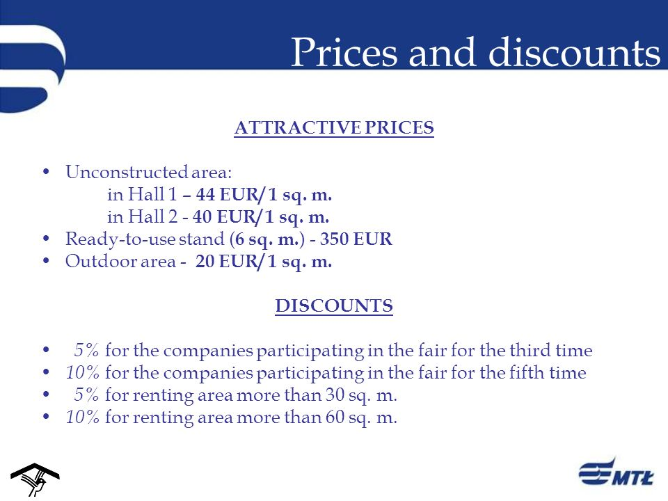 Prices and discounts ATTRACTIVE PRICES Unconstructed area: in Hall 1 – 44 EUR/ 1 sq.