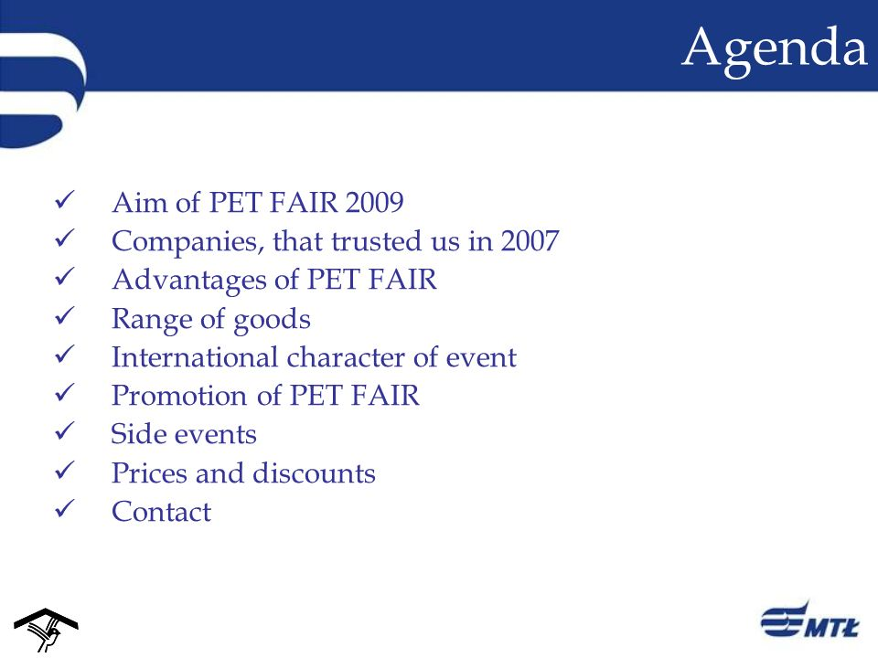 Agenda Aim of PET FAIR 2009 Companies, that trusted us in 2007 Advantages of PET FAIR Range of goods International character of event Promotion of PET FAIR Side events Prices and discounts Contact