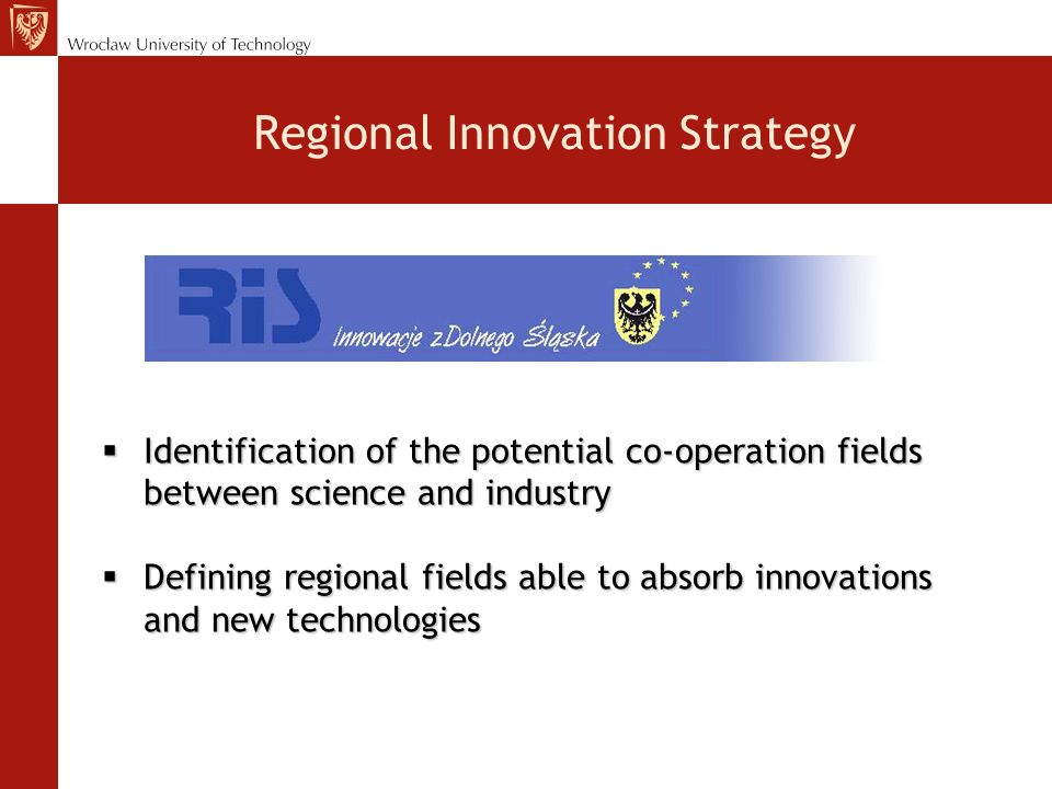Regional Innovation Strategy Identification of the potential co-operation fields between science and industry Identification of the potential co-operation fields between science and industry Defining regional fields able to absorb innovations and new technologies Defining regional fields able to absorb innovations and new technologies