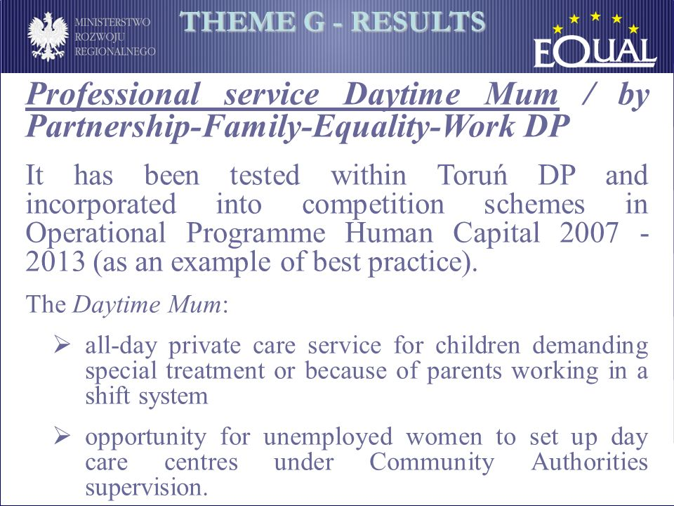 Professional service Daytime Mum / by Partnership-Family-Equality-Work DP It has been tested within Toruń DP and incorporated into competition schemes in Operational Programme Human Capital 2007 - 2013 (as an example of best practice).