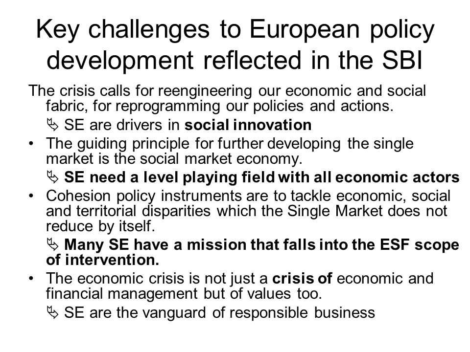 Key challenges to European policy development reflected in the SBI The crisis calls for reengineering our economic and social fabric, for reprogramming our policies and actions.