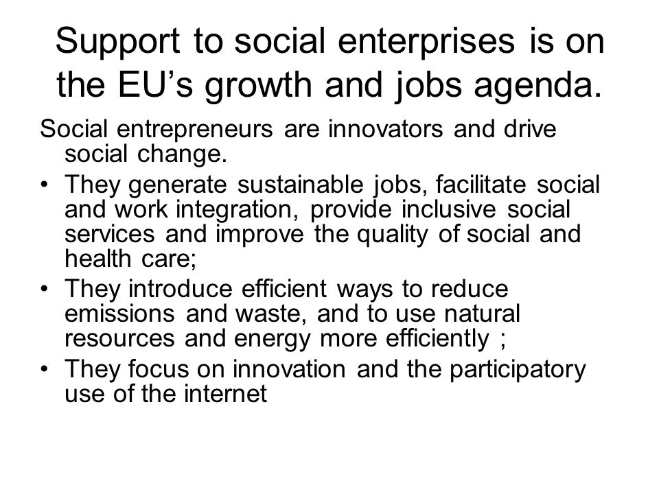 Support to social enterprises is on the EUs growth and jobs agenda.