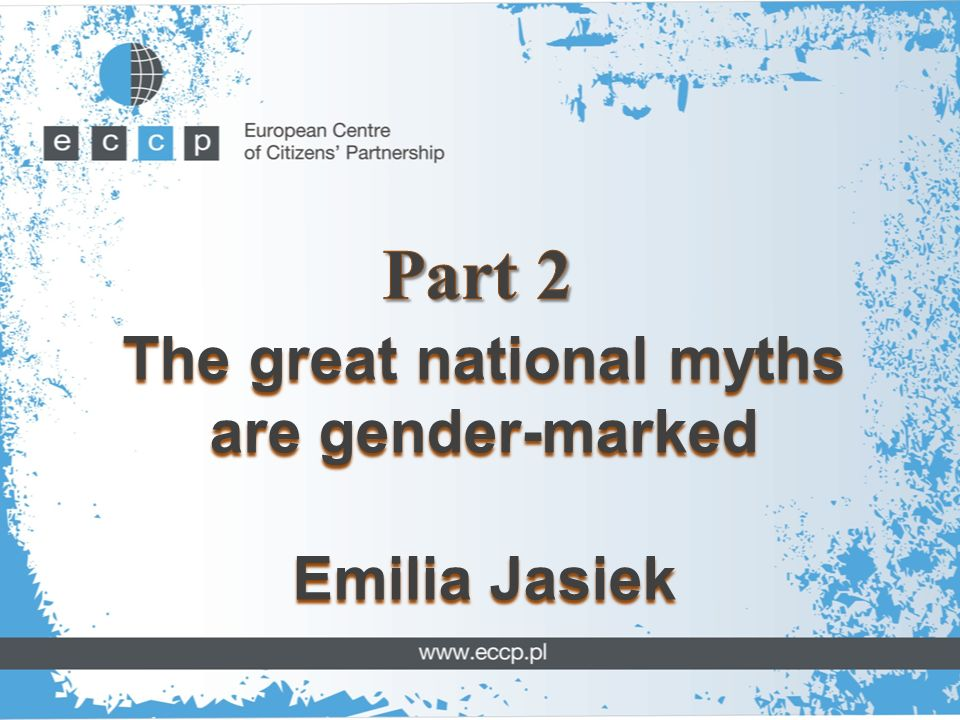 The great national myths are gender-marked Emilia Jasiek