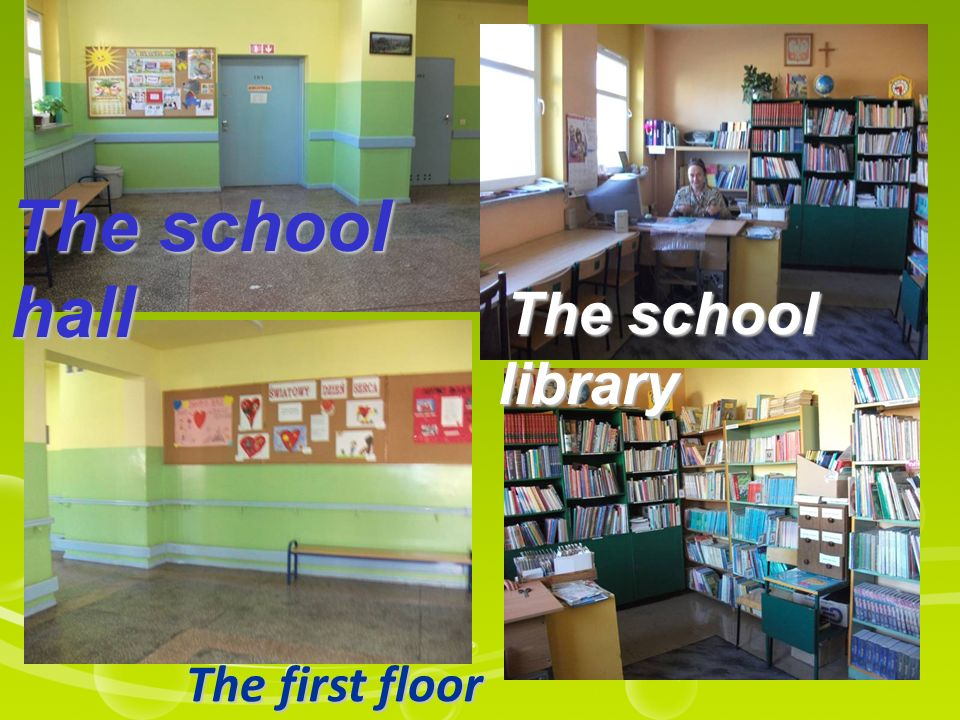 The school library The school hall The first floor