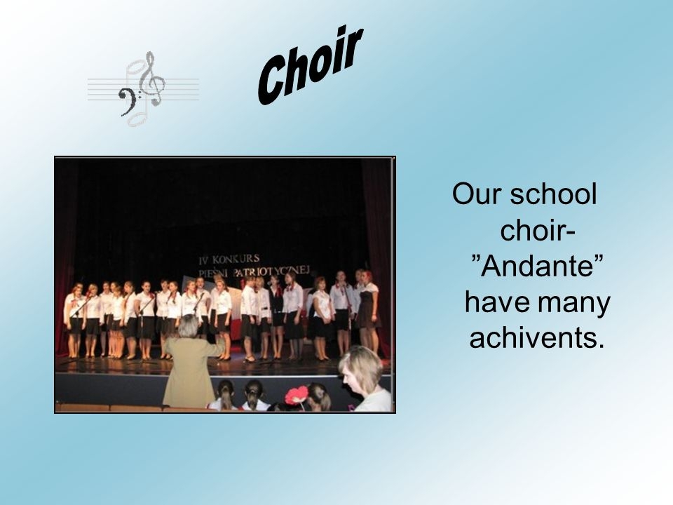 Our school choir- Andante have many achivents.