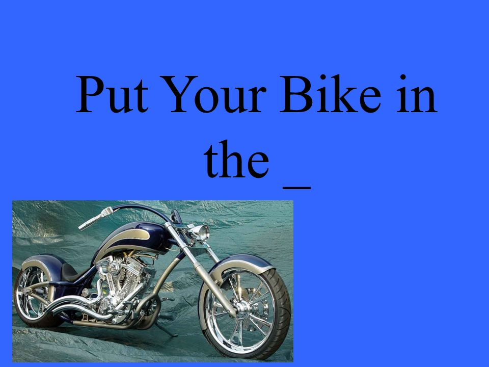 Put Your Bike in the _