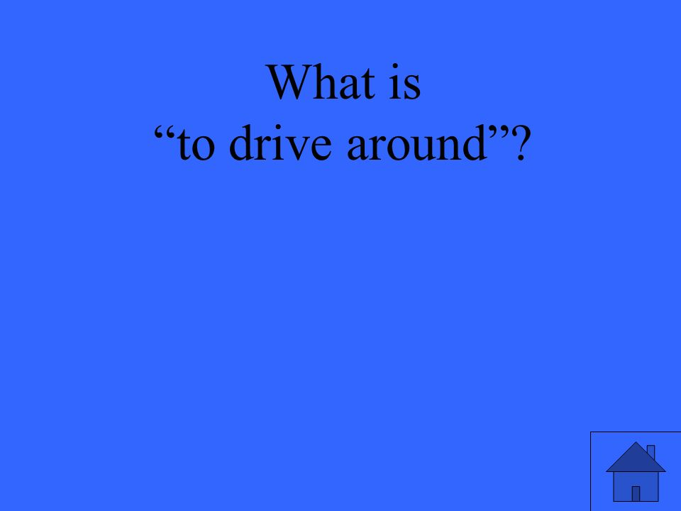 What is to drive around