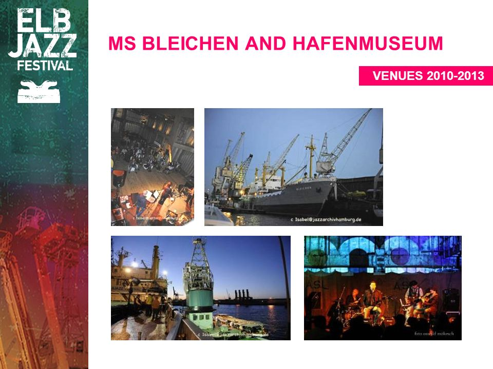 MS BLEICHEN AND HAFENMUSEUM VENUES 2010-2013