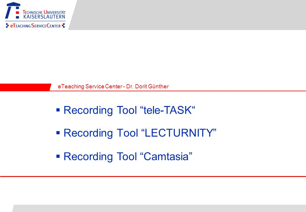 Recording Tool LECTURNITY eTeaching Service Center - Dr.