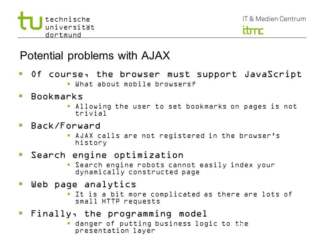 technische universität dortmund Potential problems with AJAX Of course, the browser must support JavaScript What about mobile browsers.