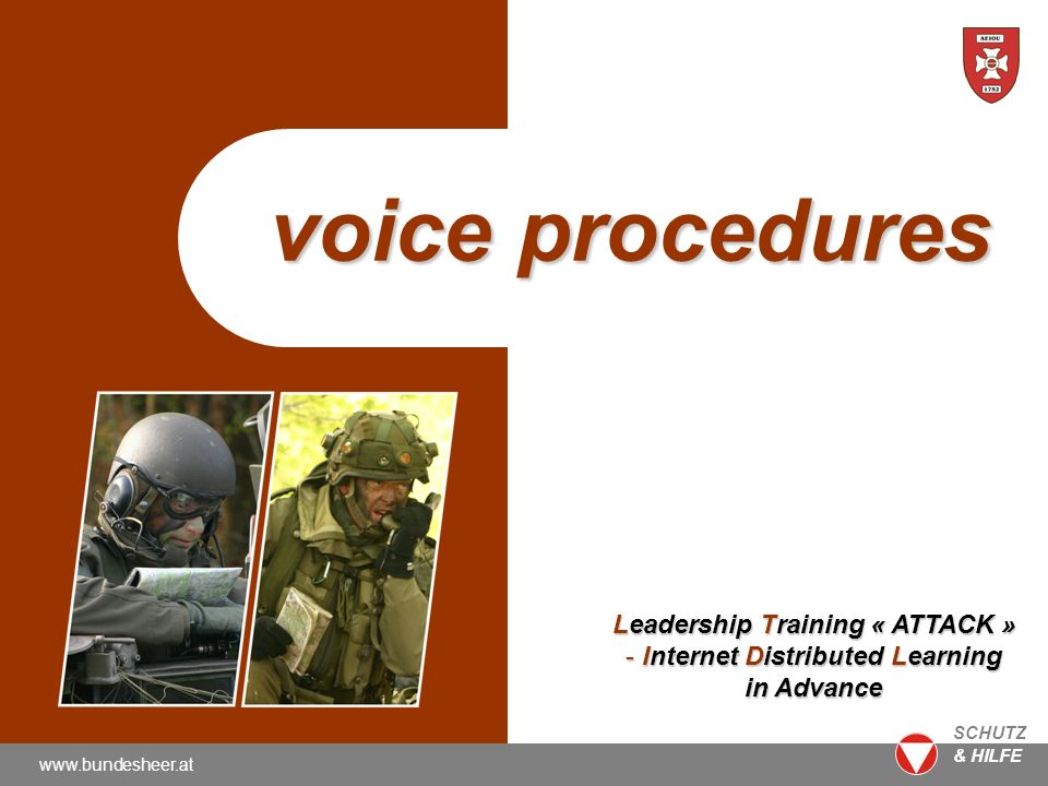 www.bundesheer.at SCHUTZ & HILFE voice procedures Leadership Training « ATTACK » - Internet Distributed Learning in Advance