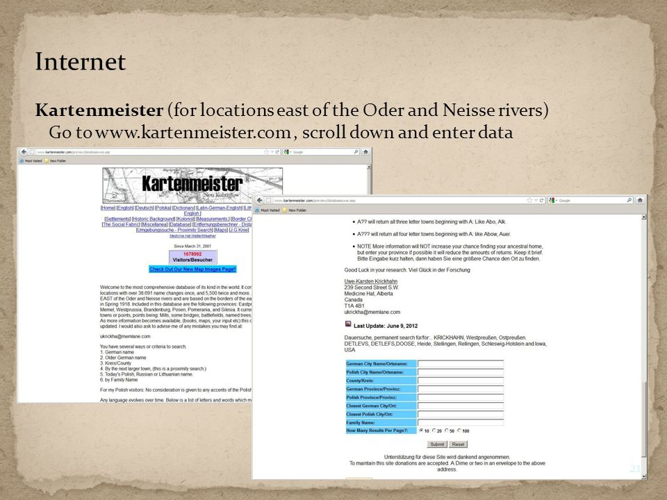 Internet Kartenmeister (for locations east of the Oder and Neisse rivers) Go to www.kartenmeister.com, scroll down and enter data 21