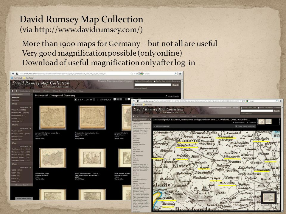 David Rumsey Map Collection (via http://www.davidrumsey.com/) 35 More than 1900 maps for Germany – but not all are useful Very good magnification possible (only online) Download of useful magnification only after log-in