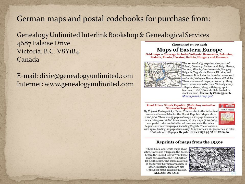 German maps and postal codebooks for purchase from: Genealogy Unlimited Interlink Bookshop & Genealogical Services 4687 Falaise Drive Victoria, B.C.