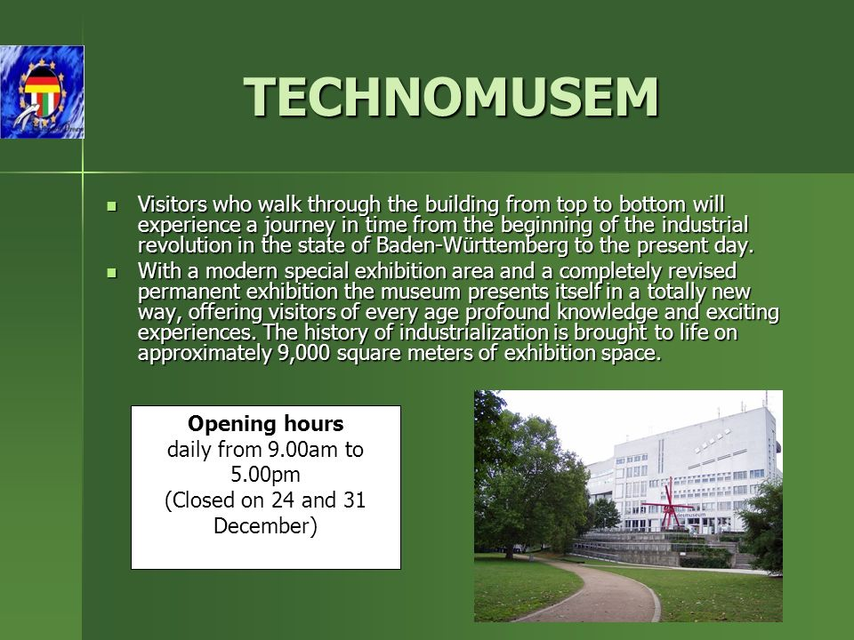 TECHNOMUSEM Visitors who walk through the building from top to bottom will experience a journey in time from the beginning of the industrial revolution in the state of Baden-Württemberg to the present day.