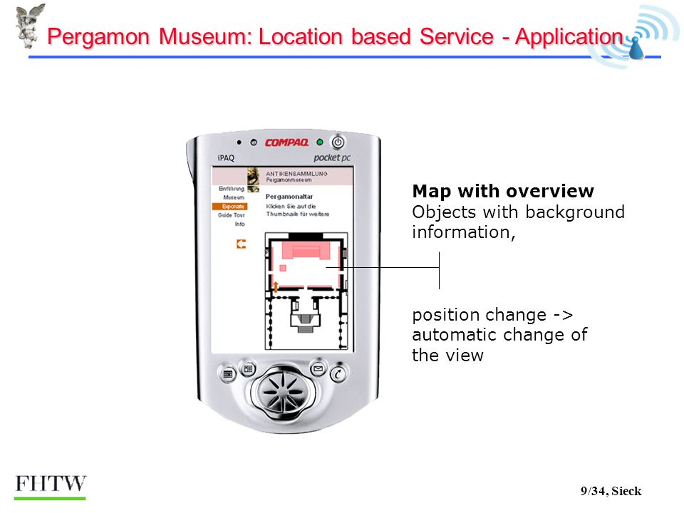 9/34, Sieck Map with overview Objects with background information, position change -> automatic change of the view Pergamon Museum: Location based Service - Application