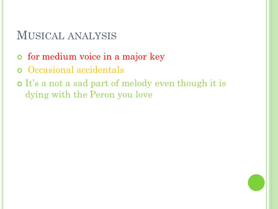 M USICAL ANALYSIS for medium voice in a major key Occasional accidentals Its a not a sad part of melody even though it is dying with the Peron you love