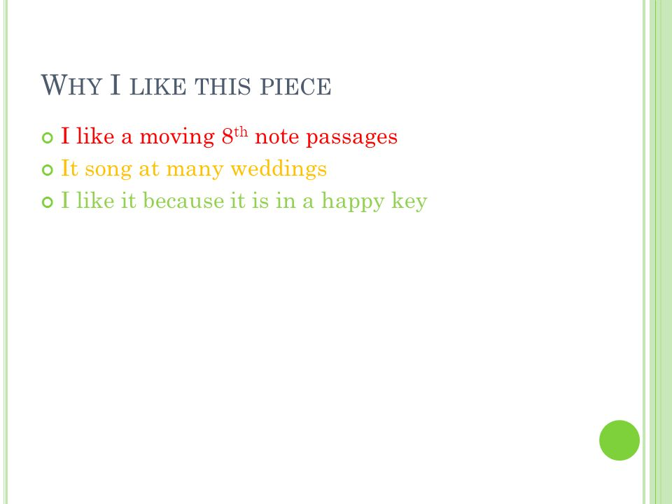 W HY I LIKE THIS PIECE I like a moving 8 th note passages It song at many weddings I like it because it is in a happy key