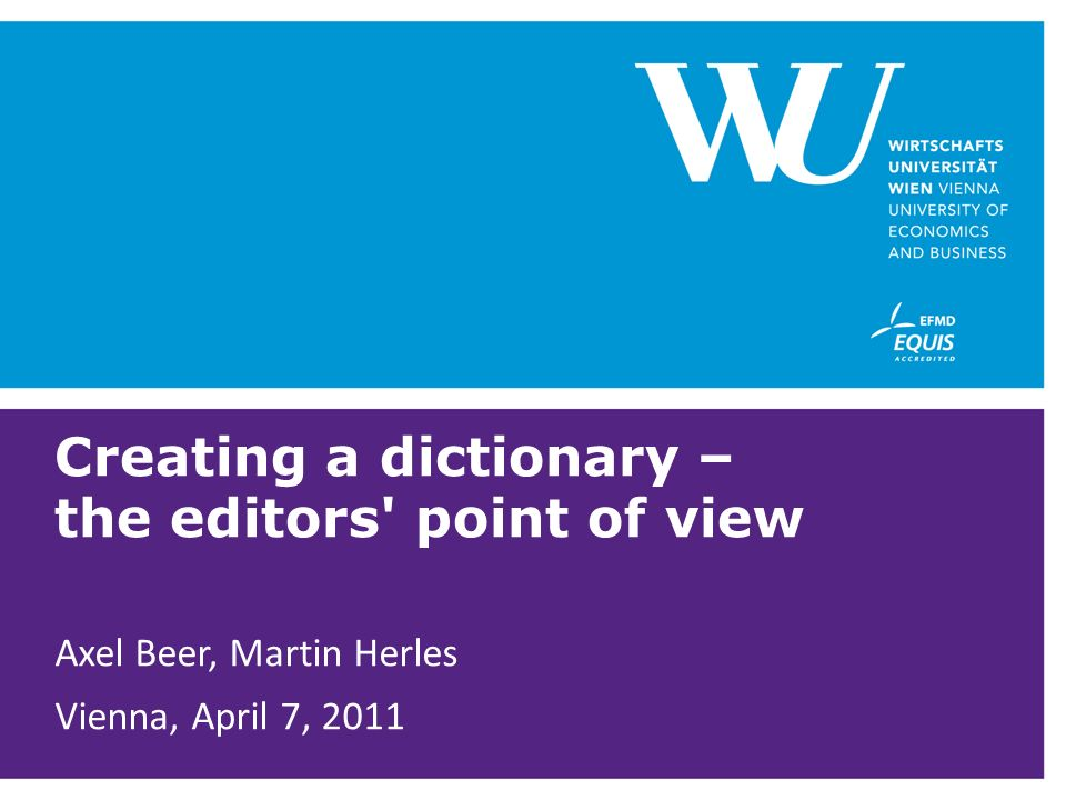 Creating a dictionary – the editors point of view Axel Beer, Martin Herles Vienna, April 7, 2011