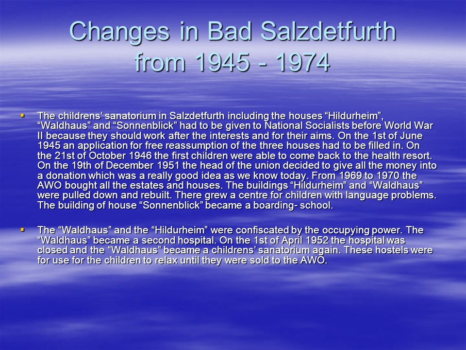Changes in Bad Salzdetfurth from 1945 - 1974 The childrens sanatorium in Salzdetfurth including the houses Hildurheim, Waldhaus and Sonnenblick had to be given to National Socialists before World War II because they should work after the interests and for their aims.