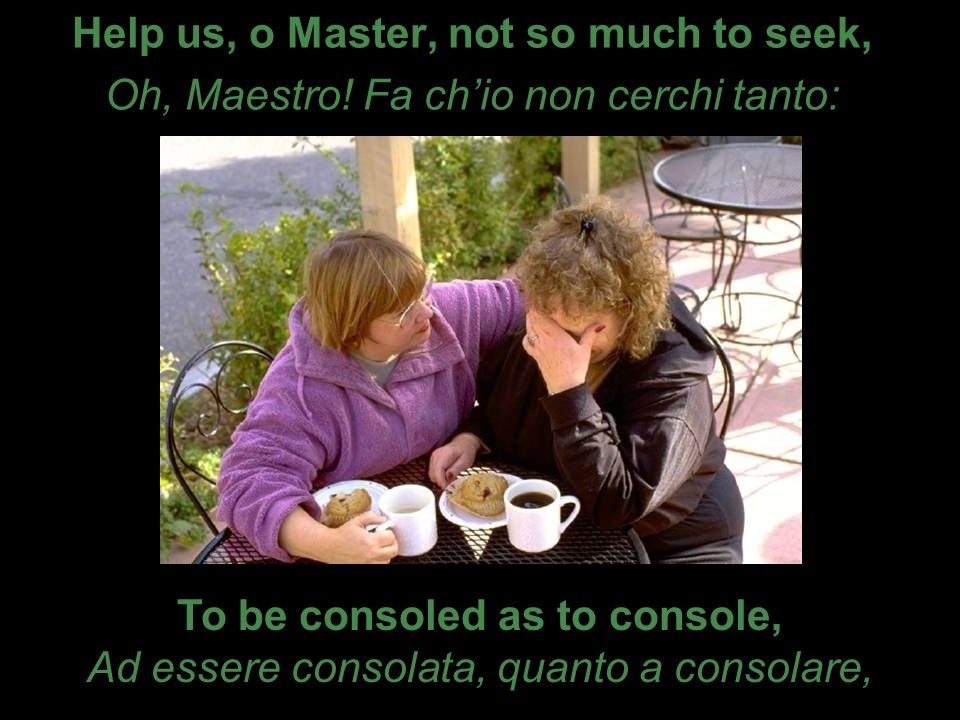 Help us, o Master, not so much to seek, Oh, Maestro.