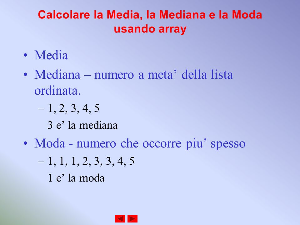 Calcolare la Media, la Mediana e la Moda usando array Media Mediana – numero a meta della lista ordinata.