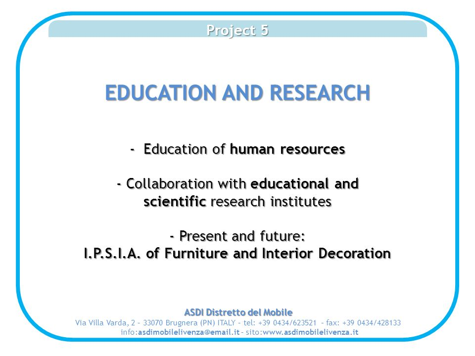 Project 5 EDUCATION AND RESEARCH - Education of human resources - Collaboration with educational and scientific research institutes - Present and future: I.P.S.I.A.