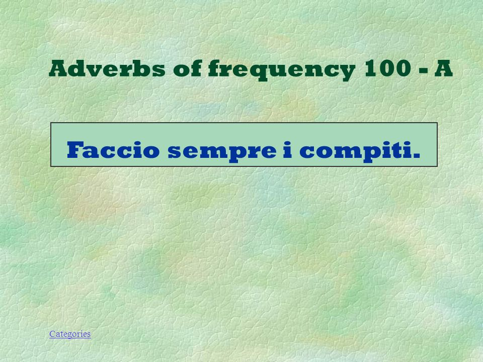 Categories Come si dice: I always do my homework Adverbs of frequency 100 - Q