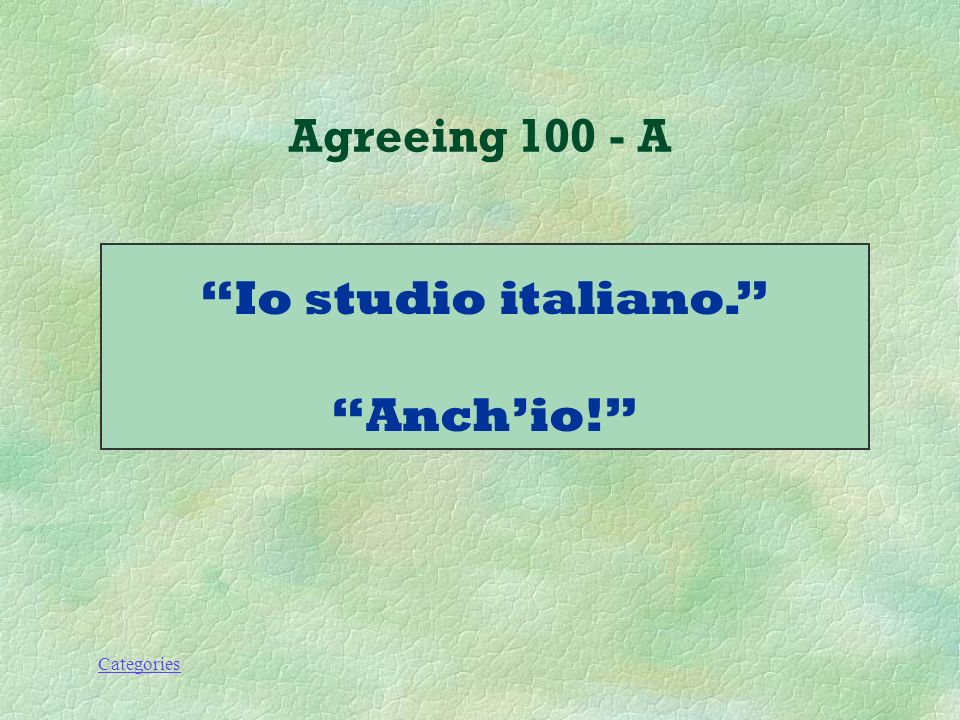 Categories How do you say: I study Italian. Me, too! Agreeing 100 - Q