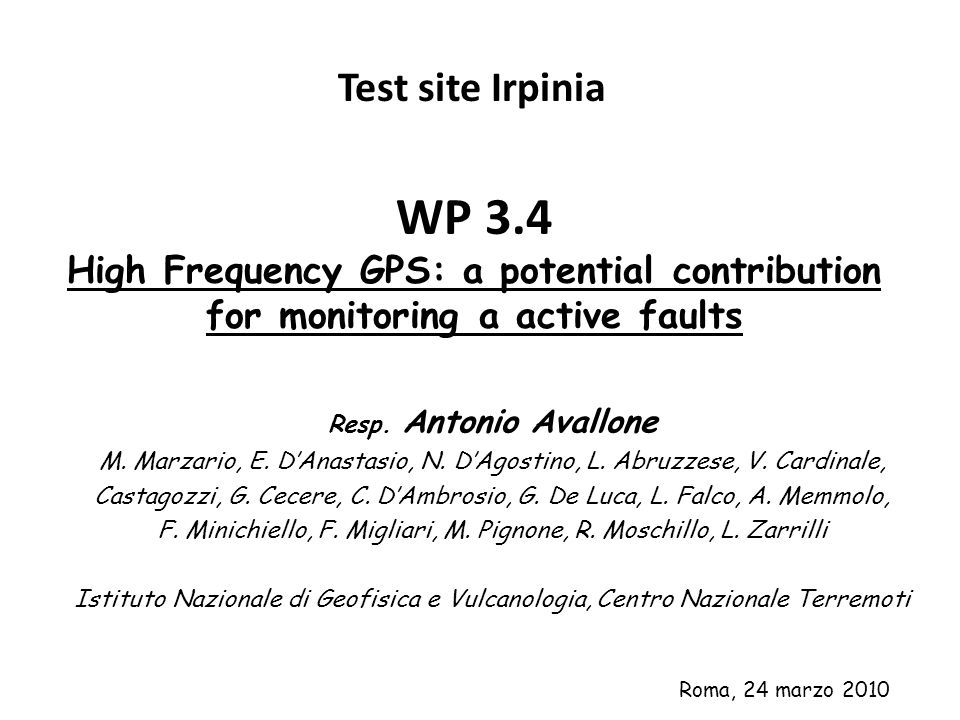 WP 3.4 High Frequency GPS: a potential contribution for monitoring a active faults Test site Irpinia Roma, 24 marzo 2010 Resp.