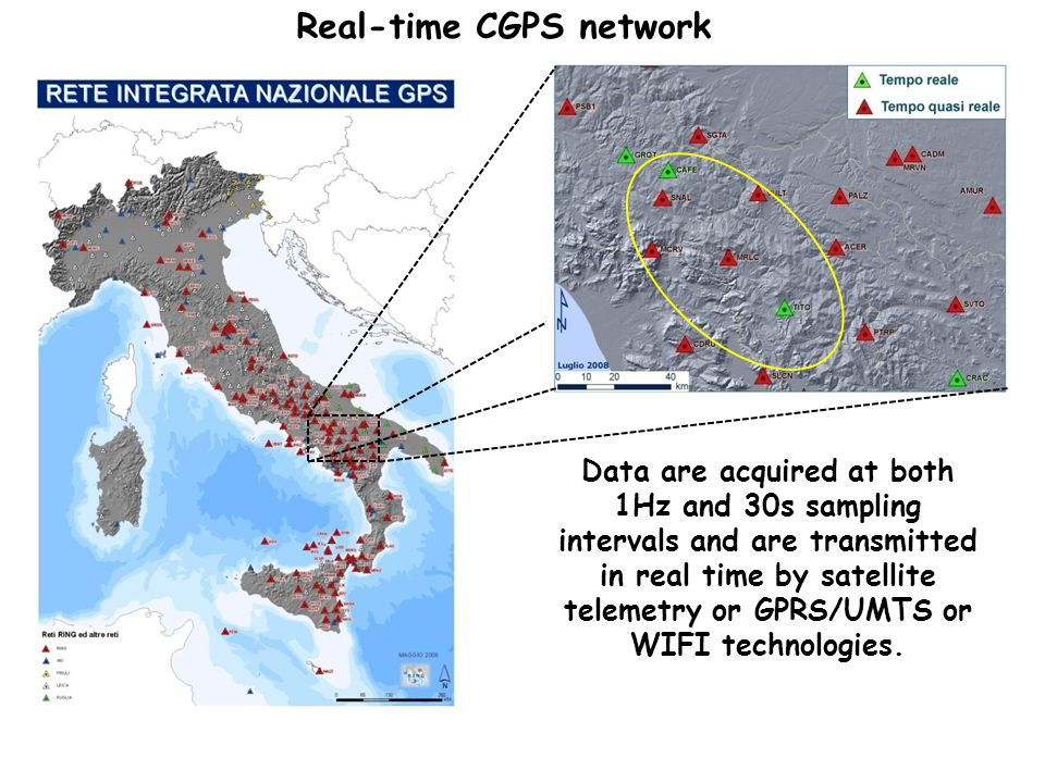 Real-time CGPS network Data are acquired at both 1Hz and 30s sampling intervals and are transmitted in real time by satellite telemetry or GPRS/UMTS or WIFI technologies.
