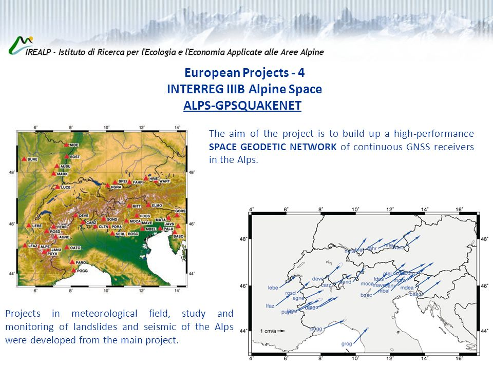 Projects in meteorological field, study and monitoring of landslides and seismic of the Alps were developed from the main project.
