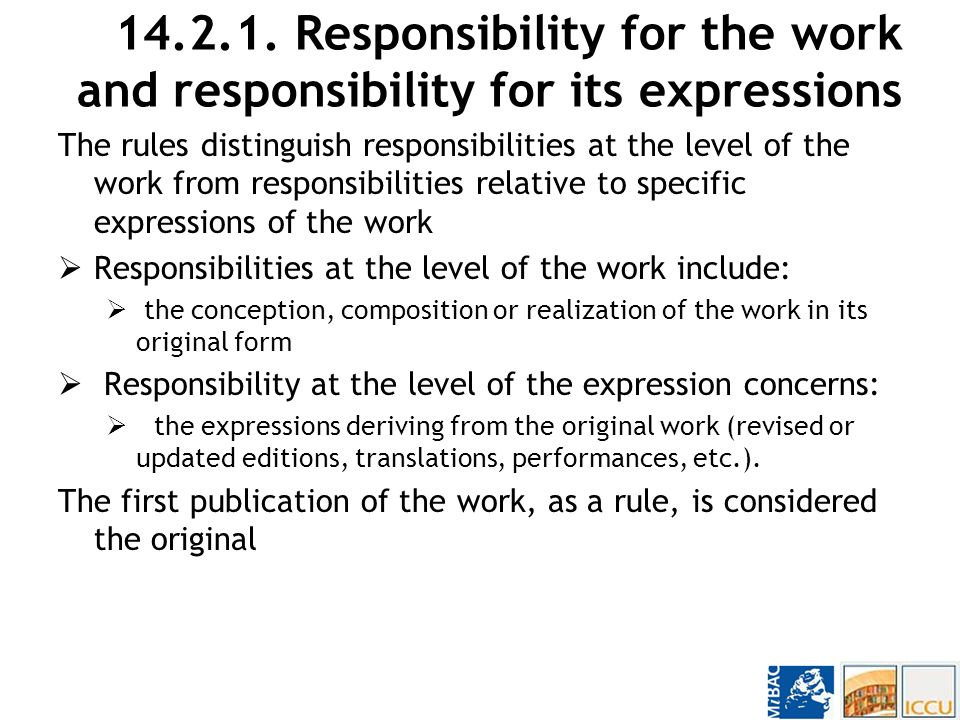 Responsibilities Include: main concepts and definitions (e.g.,corporate bodies as authors, distinction between author and editor or director, etc.) the choice of uniform headings for persons (Ch.